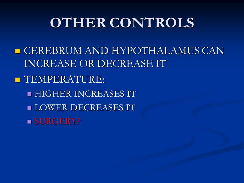 OTHER CONTROLS CEREBRUM AND HYPOTHALAMUS CAN INCREASE OR DECREASE IT