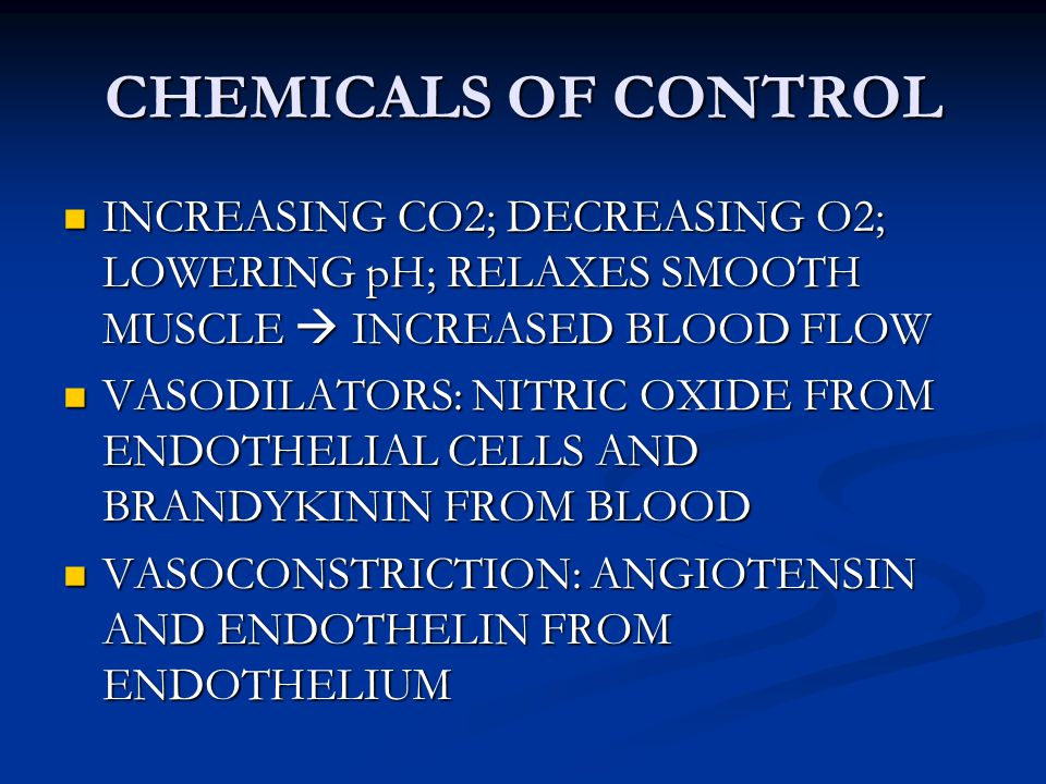 CHEMICALS OF CONTROL INCREASING CO2; DECREASING O2; LOWERING pH; RELAXES SMOOTH MUSCLE  INCREASED BLOOD FLOW.