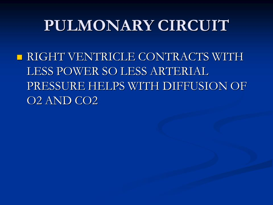 PULMONARY CIRCUIT RIGHT VENTRICLE CONTRACTS WITH LESS POWER SO LESS ARTERIAL PRESSURE HELPS WITH DIFFUSION OF O2 AND CO2.