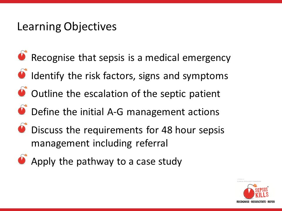 Learning Objectives Recognise that sepsis is a medical emergency