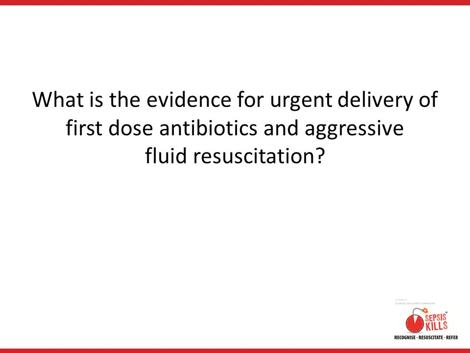 What is the evidence for urgent delivery of first dose antibiotics and aggressive fluid resuscitation