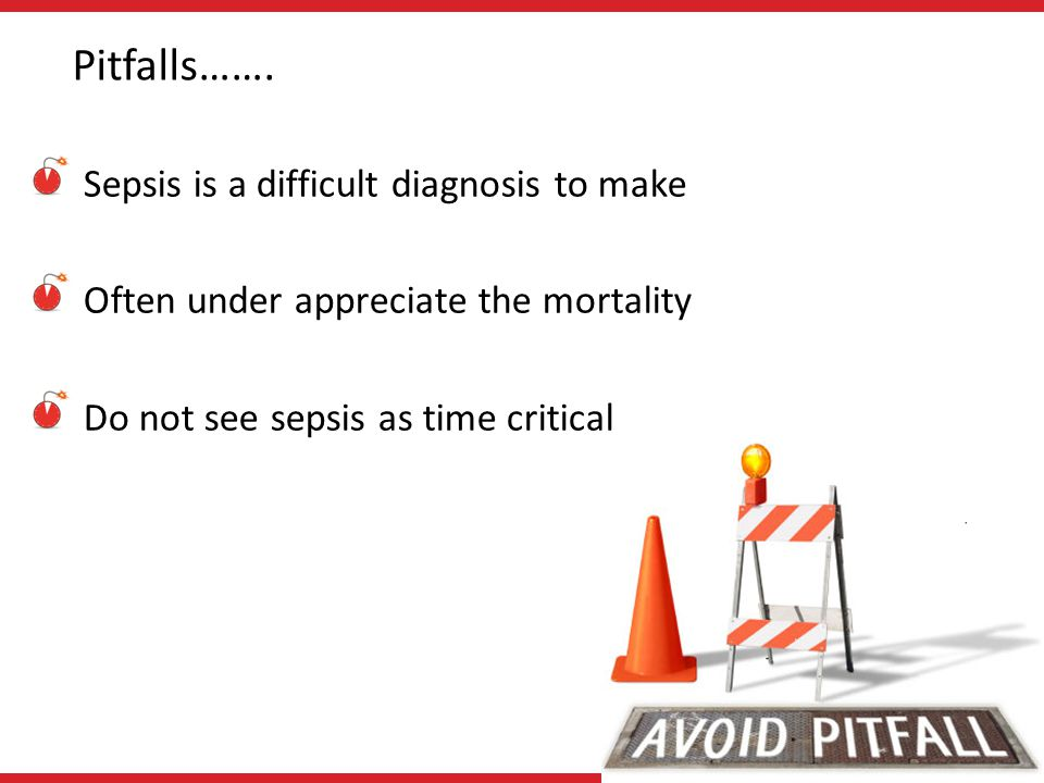Pitfalls……. Sepsis is a difficult diagnosis to make