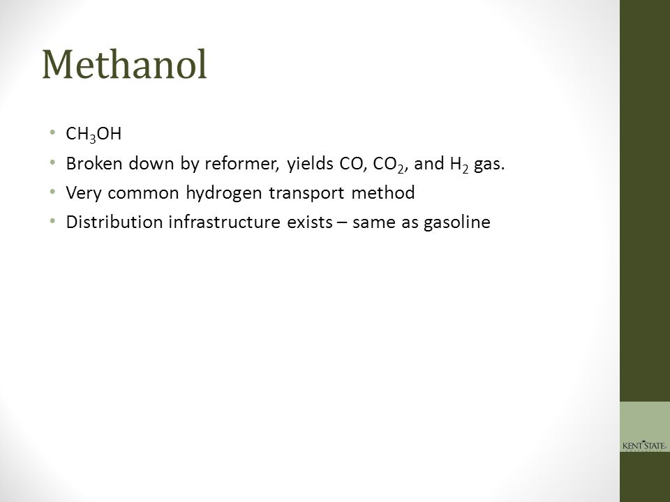 Methanol CH3OH Broken down by reformer, yields CO, CO2, and H2 gas.