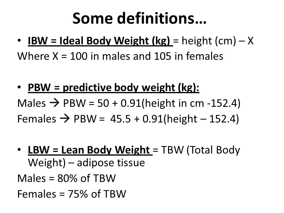 Some definitions… IBW = Ideal Body Weight (kg) = height (cm) – X