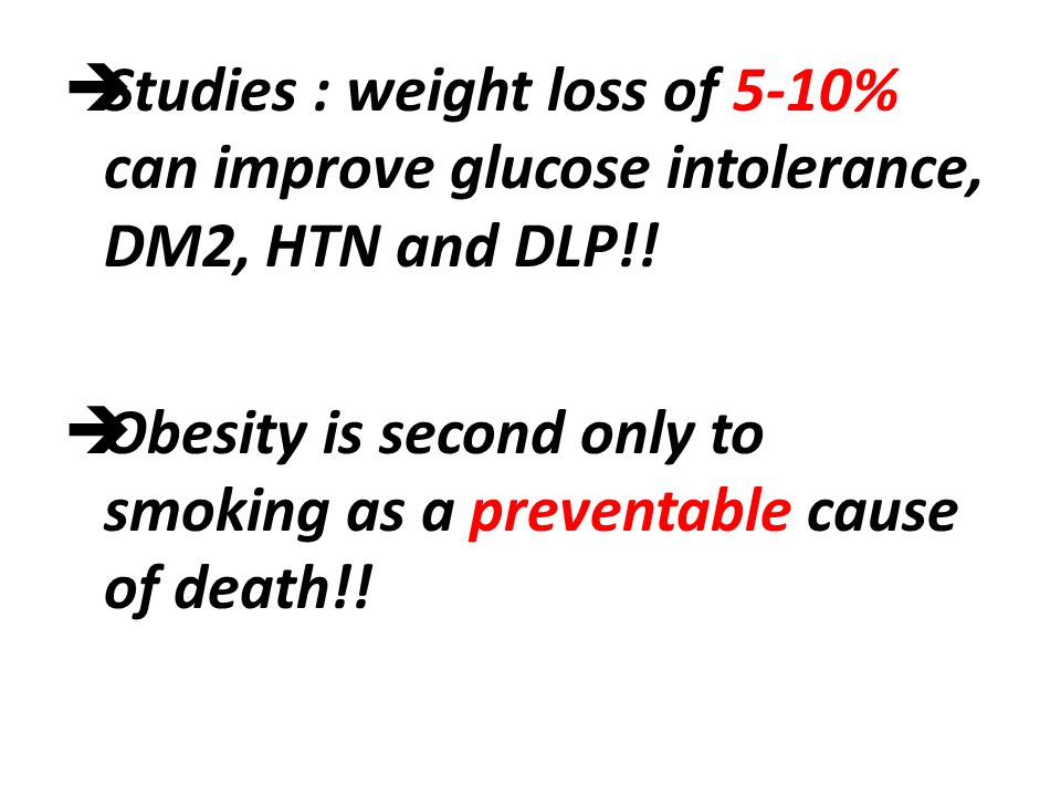 Studies : weight loss of 5-10% can improve glucose intolerance, DM2, HTN and DLP!!