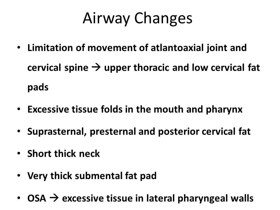 Airway Changes Limitation of movement of atlantoaxial joint and cervical spine  upper thoracic and low cervical fat pads.