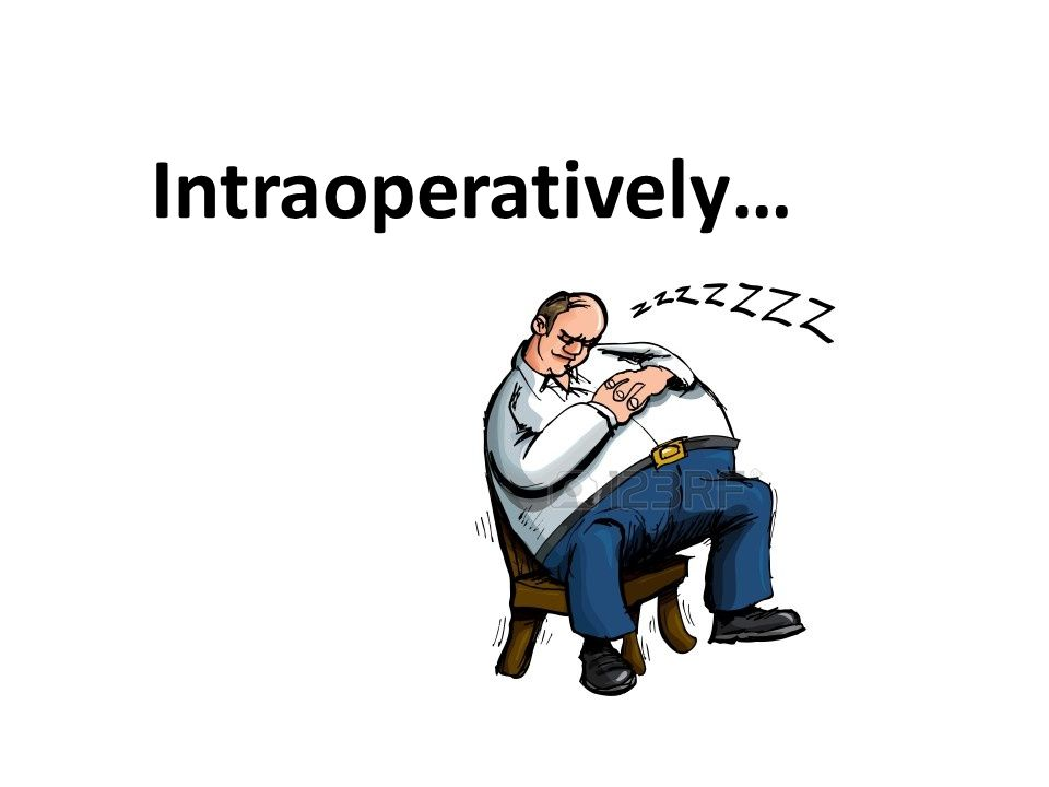 Intraoperatively…