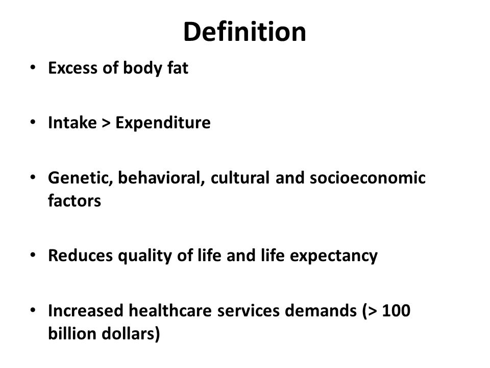Definition Excess of body fat Intake > Expenditure
