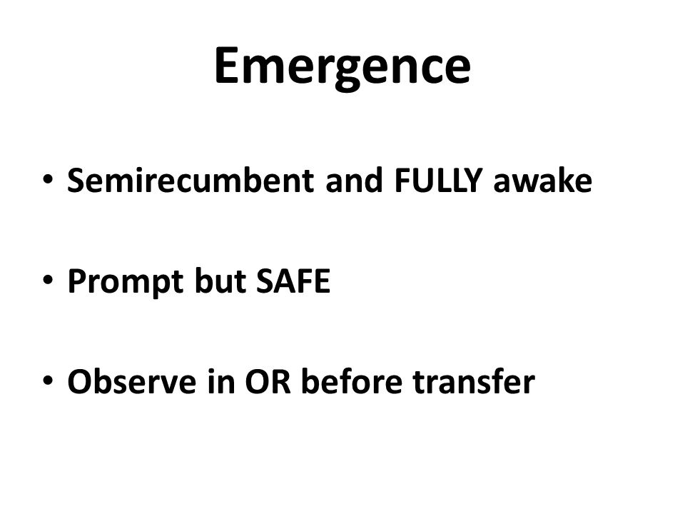 Emergence Semirecumbent and FULLY awake Prompt but SAFE