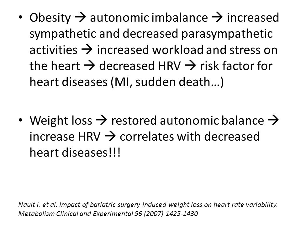 Obesity  autonomic imbalance  increased sympathetic and decreased parasympathetic activities  increased workload and stress on the heart  decreased HRV  risk factor for heart diseases (MI, sudden death…)