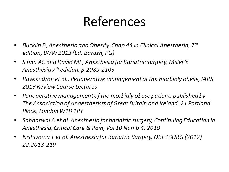 References Bucklin B, Anesthesia and Obesity, Chap 44 in Clinical Anesthesia, 7th edition, LWW 2013 (Ed: Barash, PG)