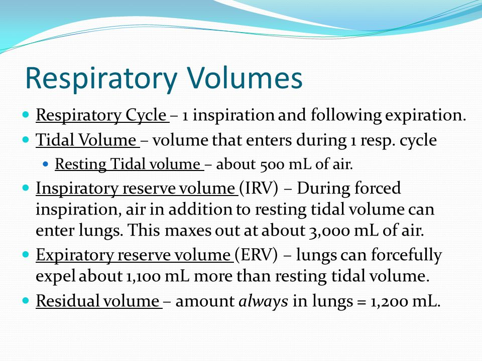 Respiratory Volumes Respiratory Cycle – 1 inspiration and following expiration. Tidal Volume – volume that enters during 1 resp. cycle.