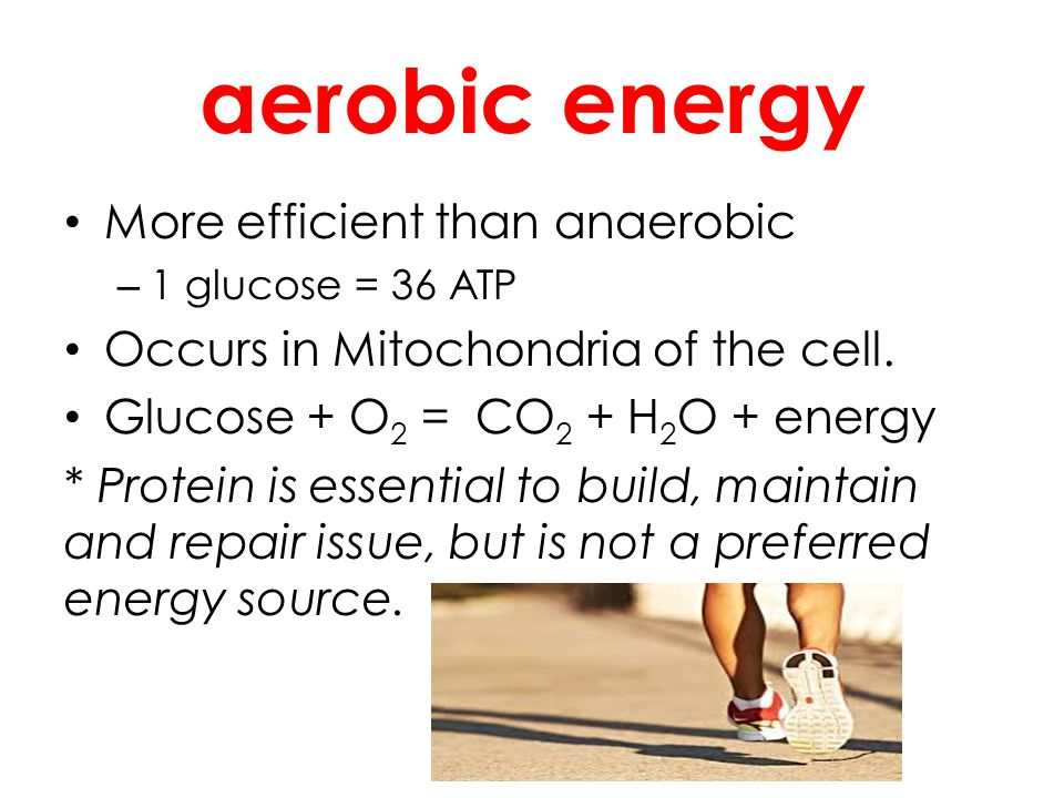 aerobic energy More efficient than anaerobic