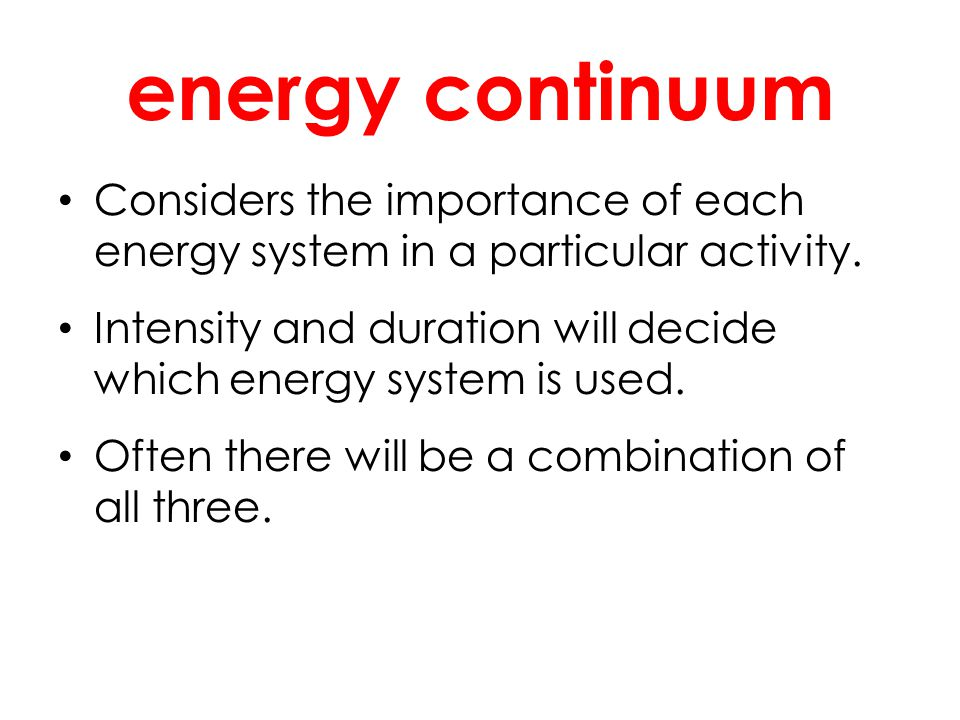 energy continuum Considers the importance of each energy system in a particular activity.