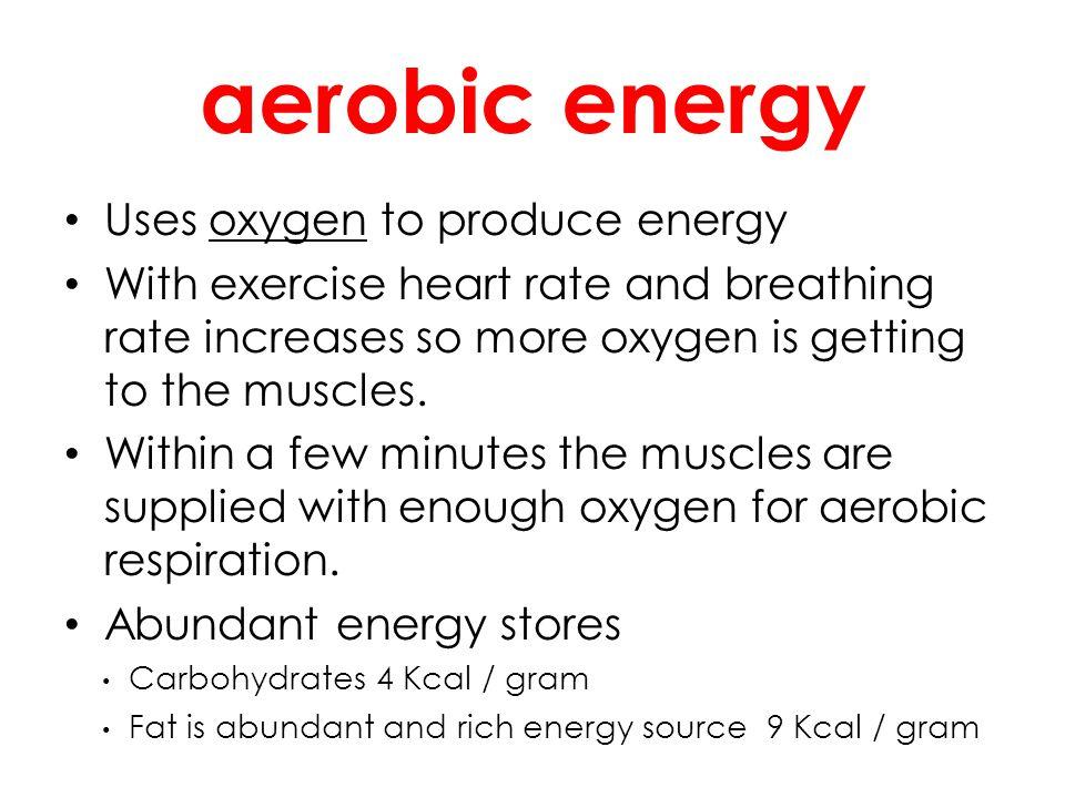 aerobic energy Uses oxygen to produce energy
