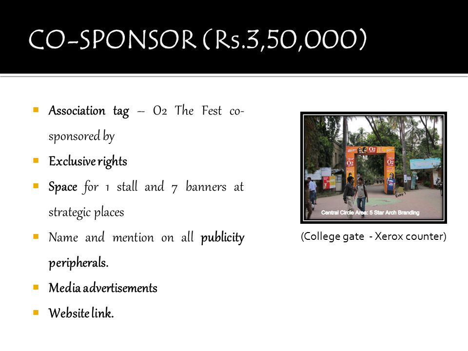 CO-SPONSOR (Rs.3,50,000) Association tag – O2 The Fest co-sponsored by