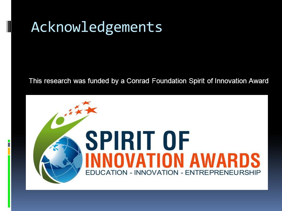 Acknowledgements This research was funded by a Conrad Foundation Spirit of Innovation Award.