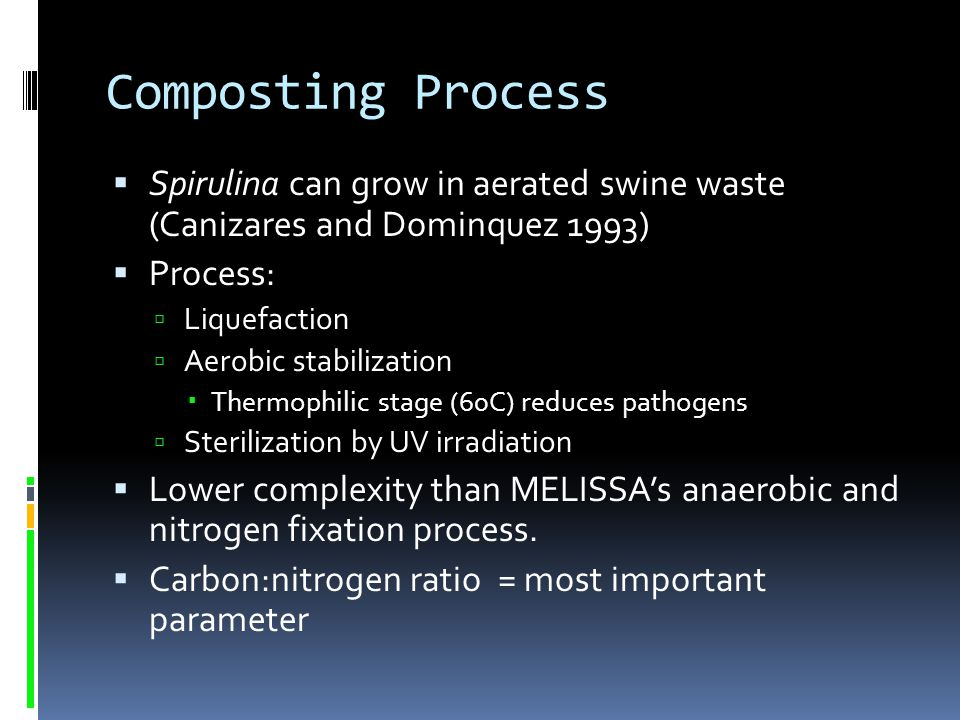 Composting Process Spirulina can grow in aerated swine waste (Canizares and Dominquez 1993) Process: