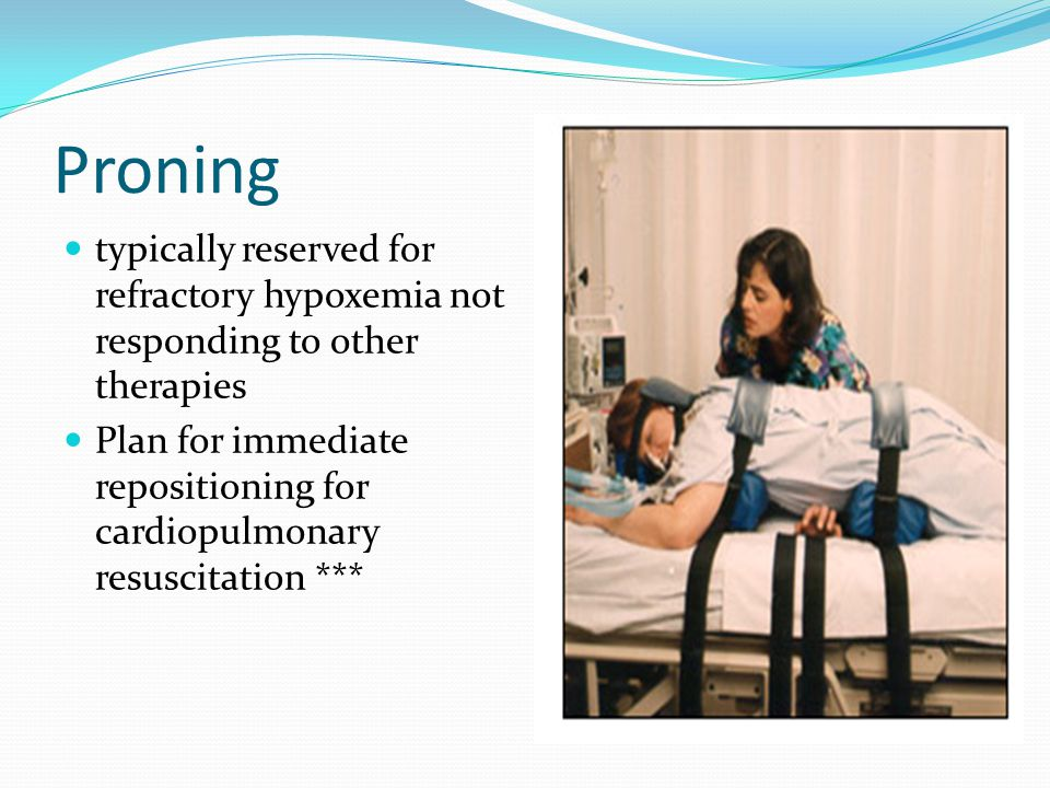 Proning typically reserved for refractory hypoxemia not responding to other therapies.