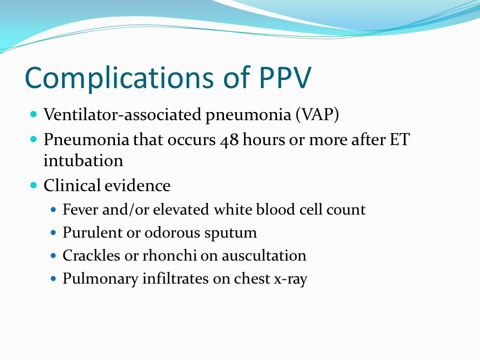 Complications of PPV Ventilator-associated pneumonia (VAP)