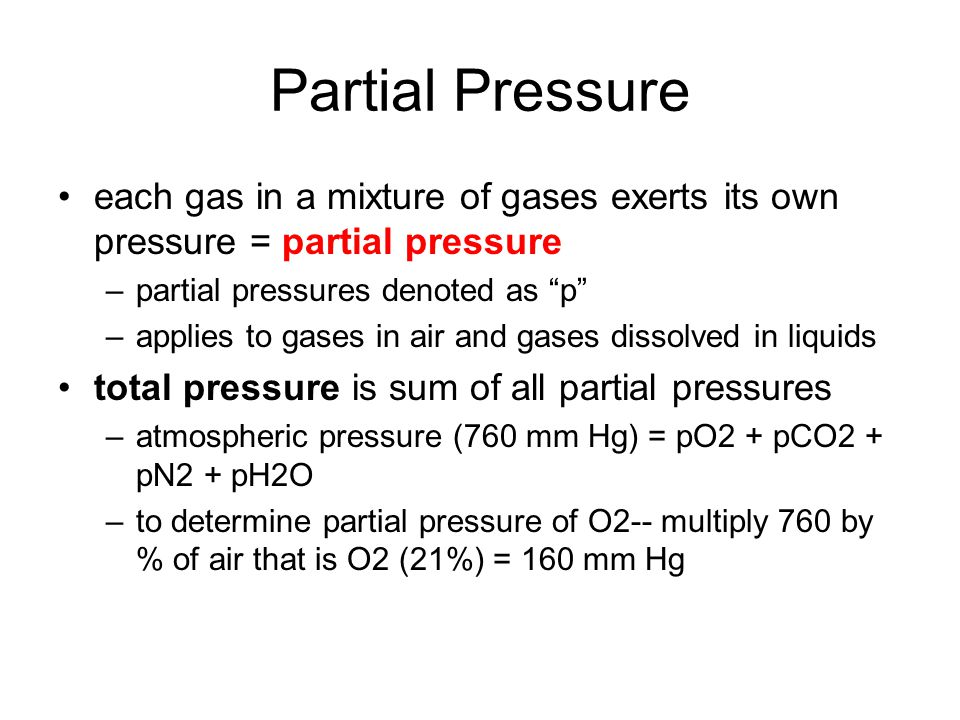Partial Pressure each gas in a mixture of gases exerts its own pressure = partial pressure. partial pressures denoted as p