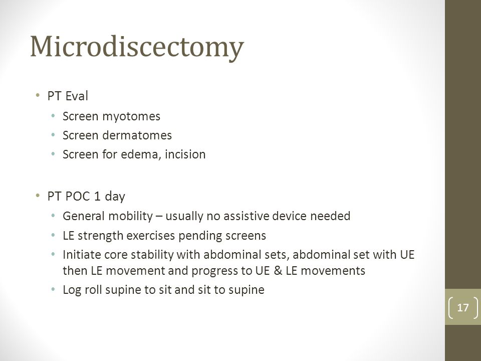 Microdiscectomy PT Eval PT POC 1 day Screen myotomes Screen dermatomes