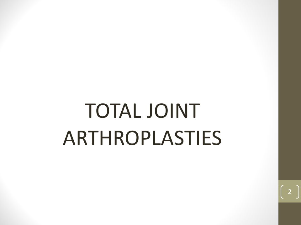 TOTAL JOINT ARTHROPLASTIES