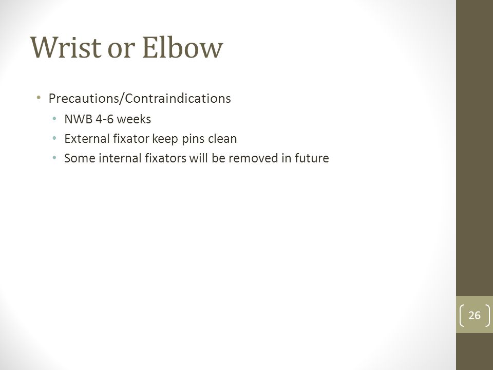 Wrist or Elbow Precautions/Contraindications NWB 4-6 weeks