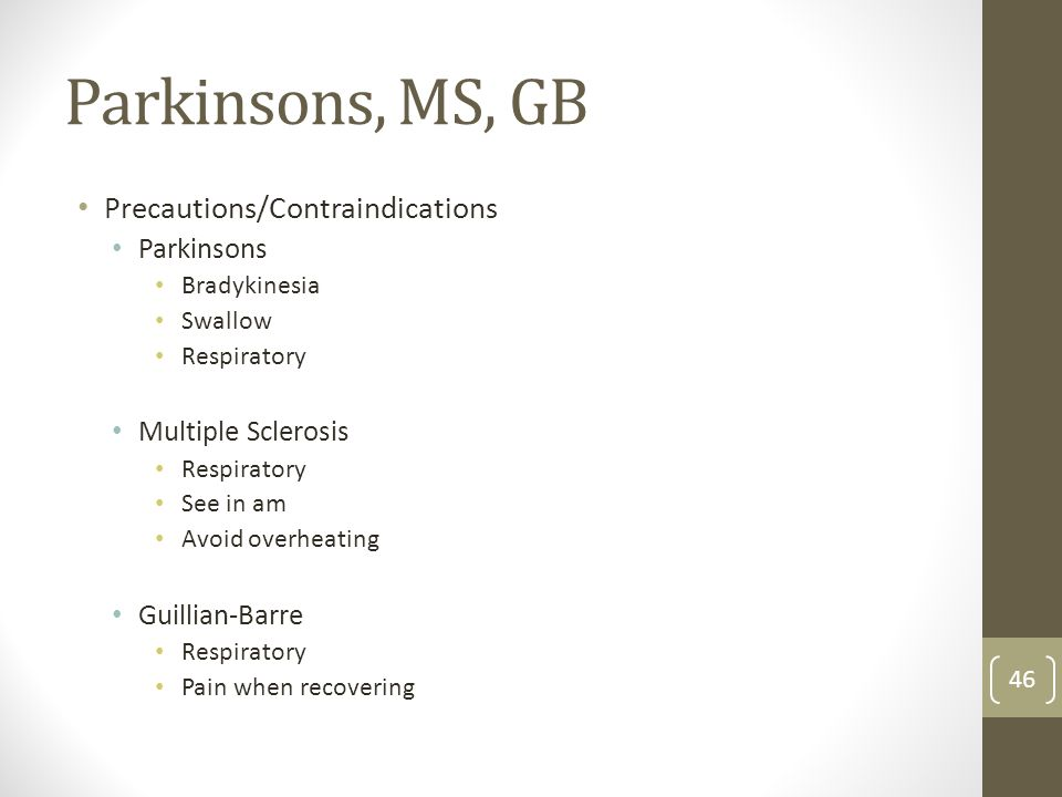 Parkinsons, MS, GB Precautions/Contraindications Parkinsons