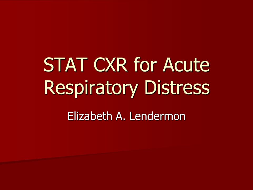 STAT CXR for Acute Respiratory Distress