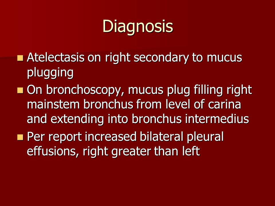 Diagnosis Atelectasis on right secondary to mucus plugging