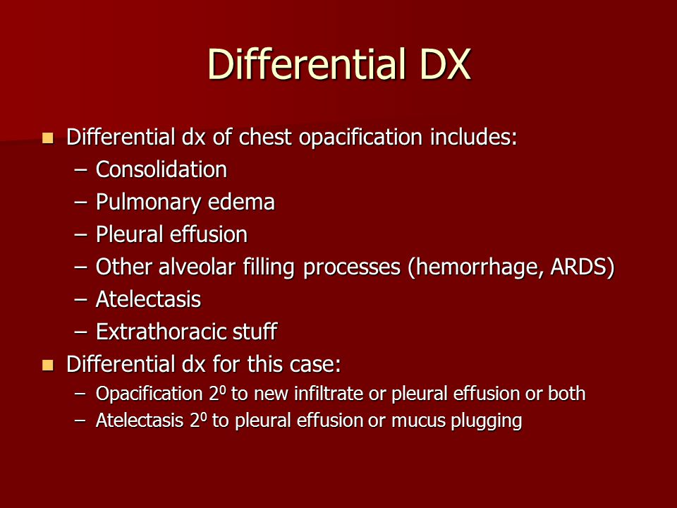 Differential DX Differential dx of chest opacification includes: