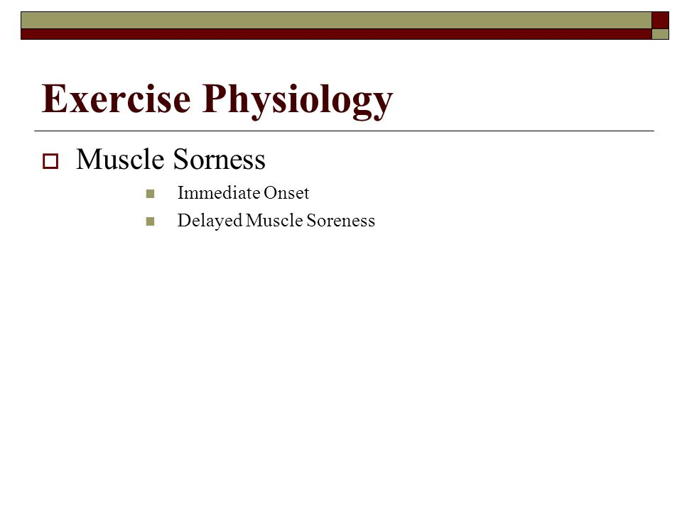 Exercise Physiology Muscle Sorness Immediate Onset
