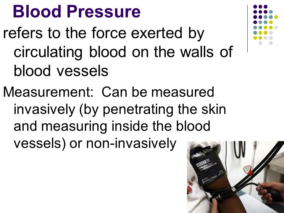 Blood Pressure refers to the force exerted by circulating blood on the walls of blood vessels.