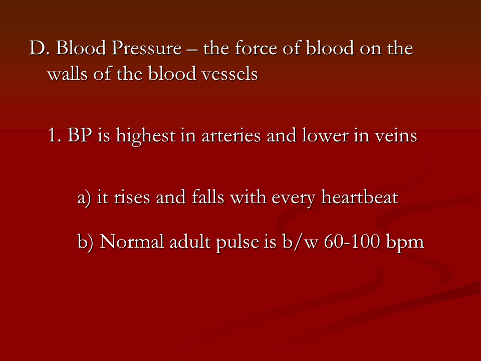 D. Blood Pressure – the force of blood on the walls of the blood vessels 1.