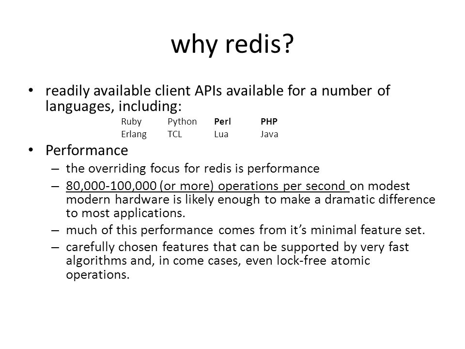 why redis readily available client APIs available for a number of languages, including: Ruby Python Perl PHP.