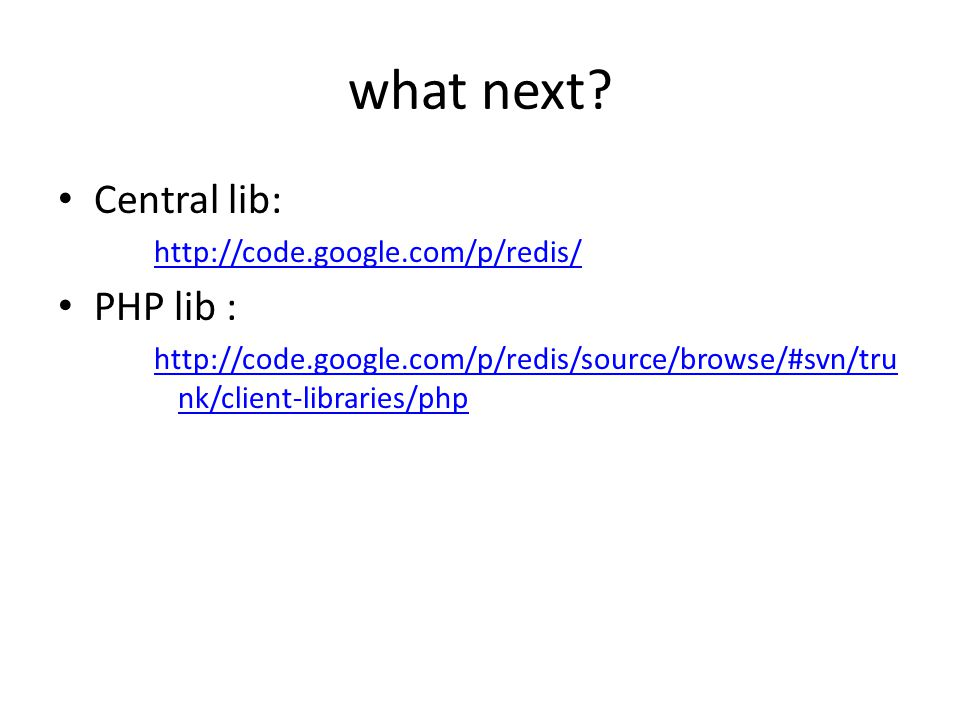 what next Central lib: PHP lib : http://code.google.com/p/redis/