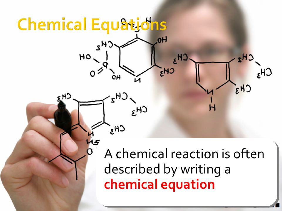 Chemical Equations A chemical reaction is often described by writing a chemical equation