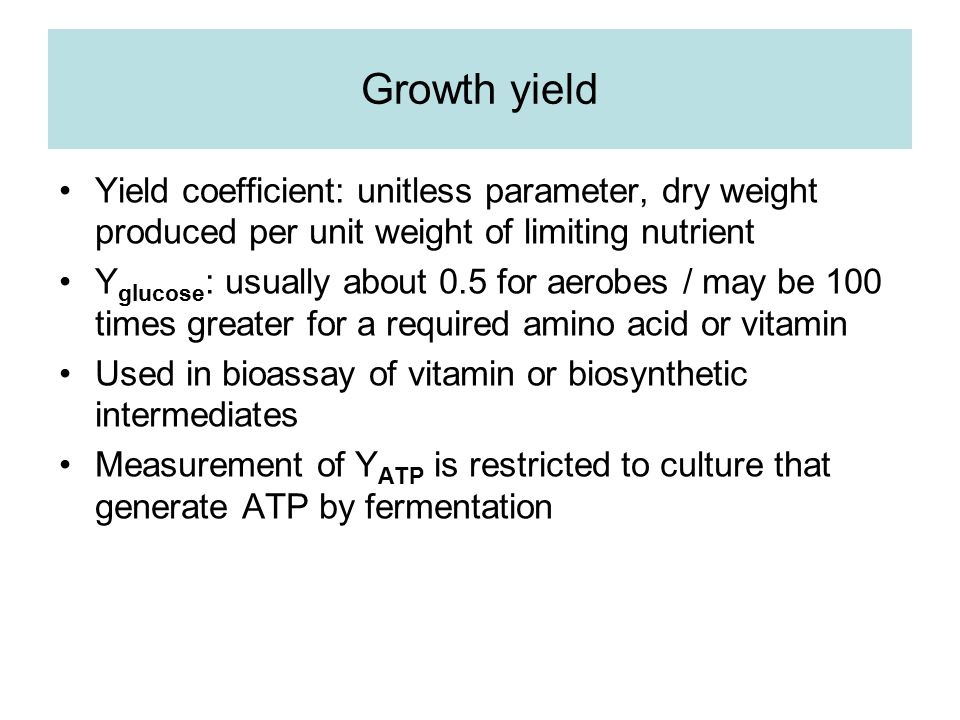 Growth yield Yield coefficient: unitless parameter, dry weight produced per unit weight of limiting nutrient.