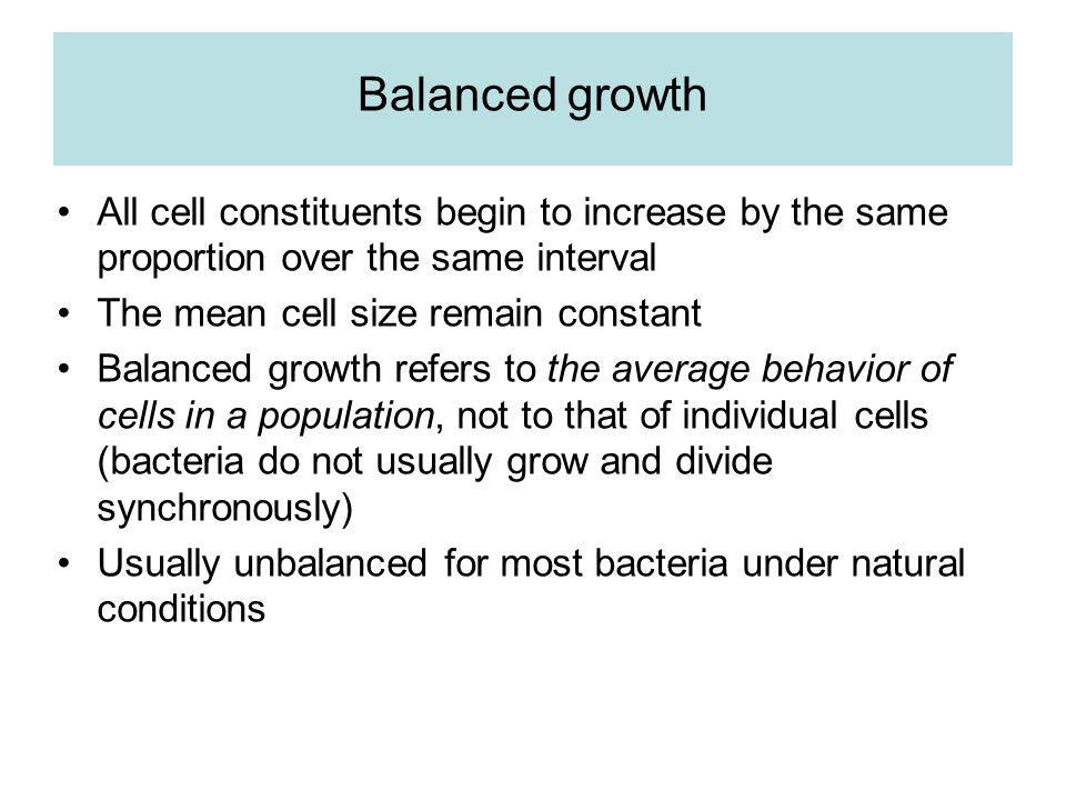 Balanced growth All cell constituents begin to increase by the same proportion over the same interval.