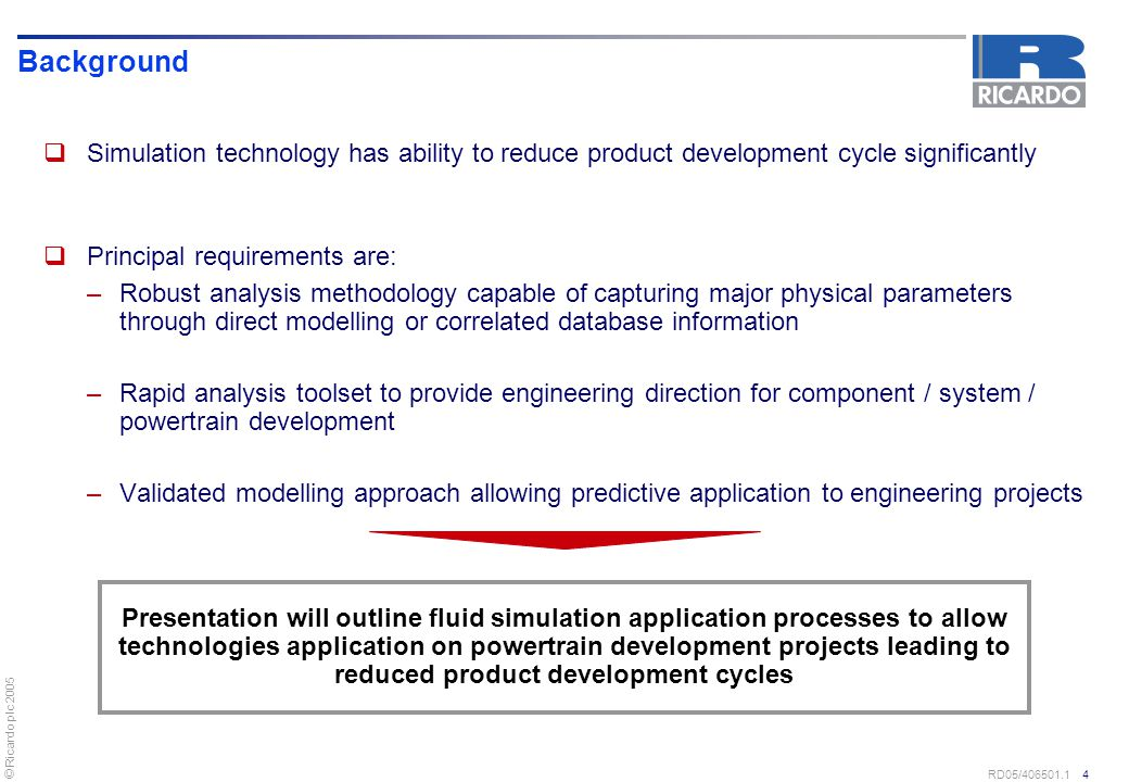 Background Simulation technology has ability to reduce product development cycle significantly. Principal requirements are: