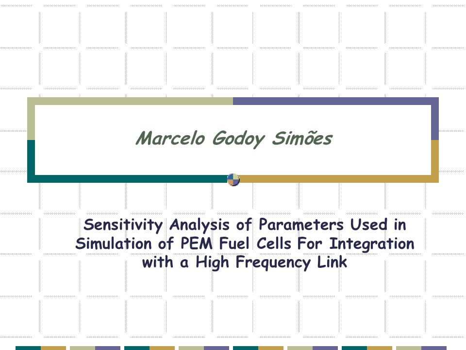 Marcelo Godoy Simões Sensitivity Analysis of Parameters Used in Simulation of PEM Fuel Cells For Integration with a High Frequency Link.