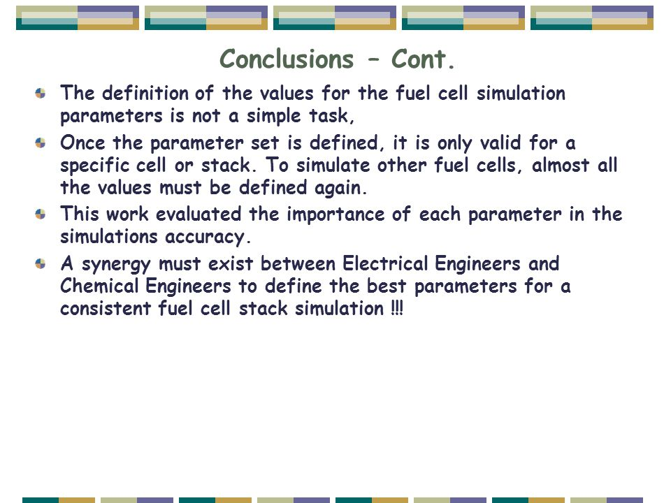 Conclusions – Cont. The definition of the values for the fuel cell simulation parameters is not a simple task,