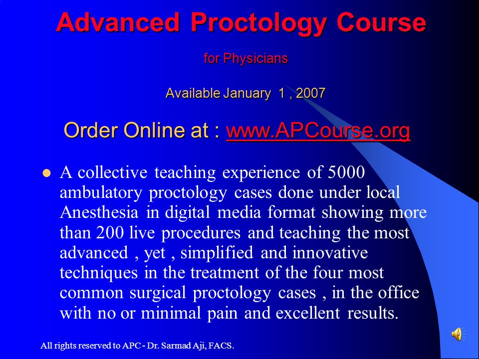 Advanced Proctology Course for Physicians Available January 1 , 2007 Order Online at : www.APCourse.org