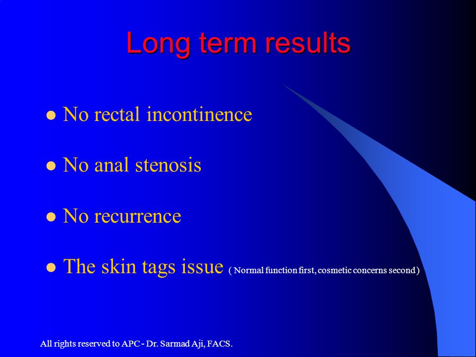 Long term results No rectal incontinence No anal stenosis