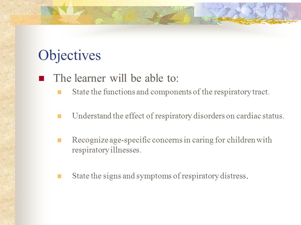 Objectives The learner will be able to: