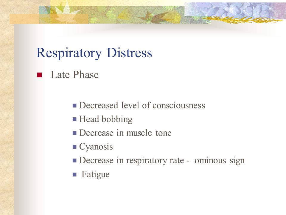 Respiratory Distress Late Phase Decreased level of consciousness