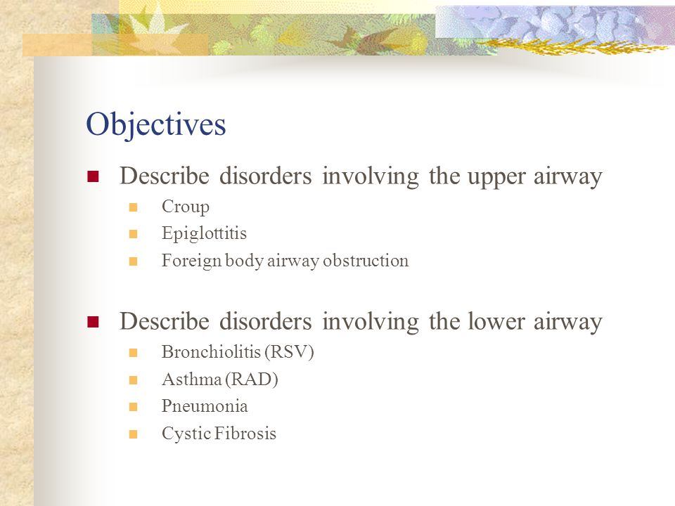 Objectives Describe disorders involving the upper airway
