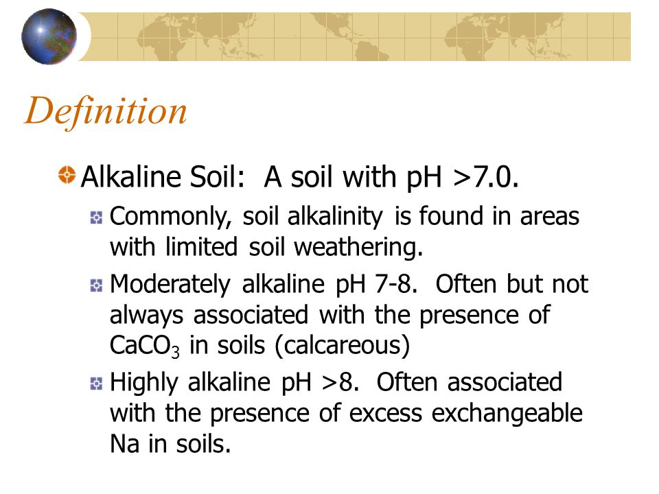Definition Alkaline Soil: A soil with pH >7.0.
