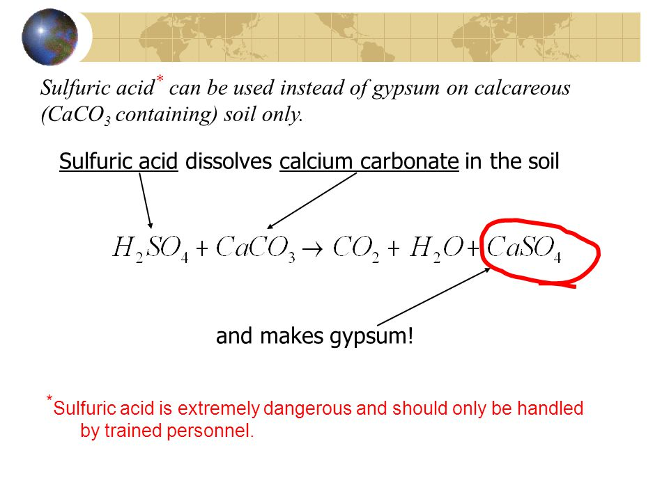 Sulfuric acid* can be used instead of gypsum on calcareous (CaCO3 containing) soil only.
